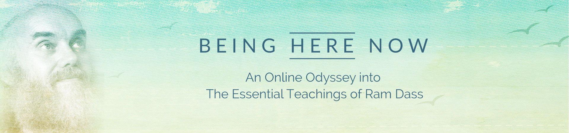 Being Here Now - Essential Teachings of Ram Dass