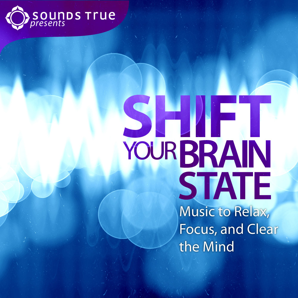 Shift Your Brain State: Music to Relax, Focus, and Clear the Mind